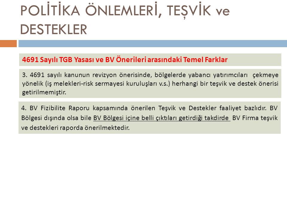 POL İ T İ KA ÖNLEMLER İ, TEŞV İ K ve DESTEKLER 4691 Sayılı TGB Yasası ve BV Önerileri arasındaki Temel Farklar 3.