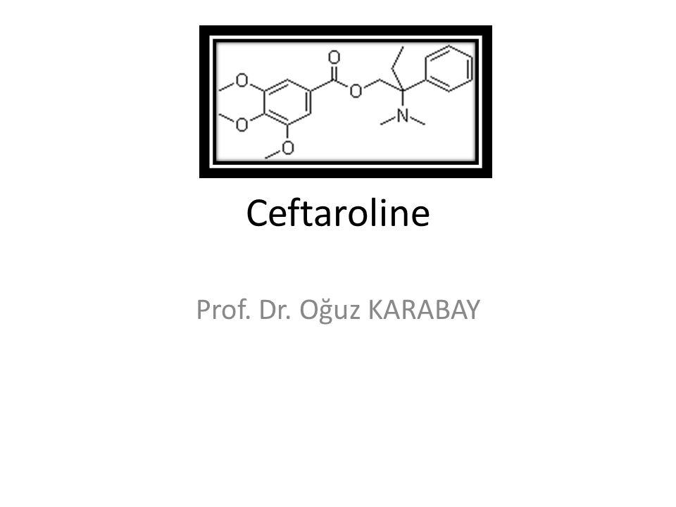 Ceftaroline Prof. Dr. Oğuz KARABAY