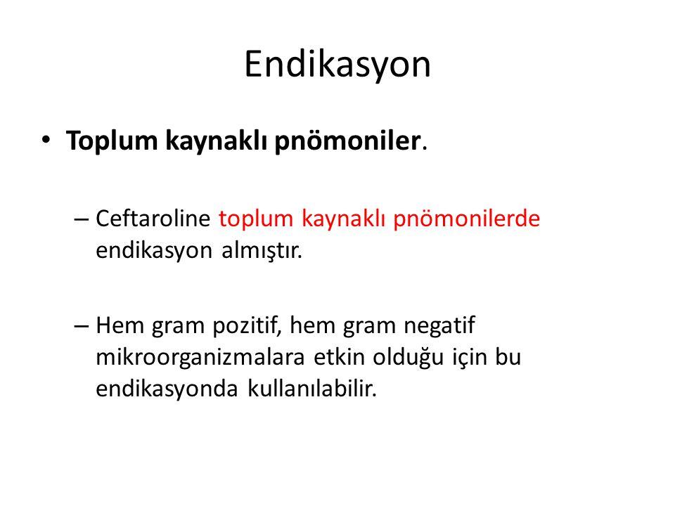 Endikasyon Toplum kaynaklı pnömoniler. – Ceftaroline toplum kaynaklı pnömonilerde endikasyon almıştır. – Hem gram pozitif, hem gram negatif mikroorgan