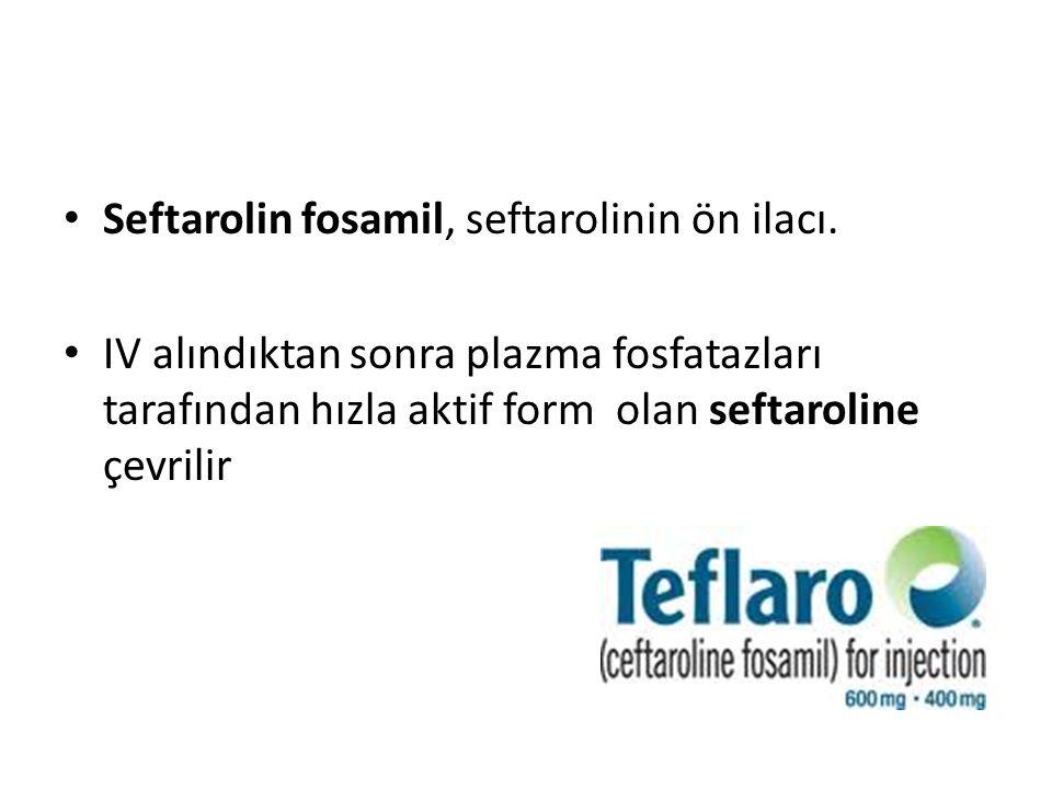 Seftarolin fosamil, seftarolinin ön ilacı. IV alındıktan sonra plazma fosfatazları tarafından hızla aktif form olan seftaroline çevrilir