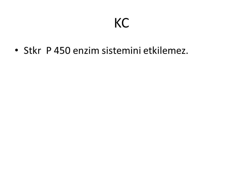 KC Stkr P 450 enzim sistemini etkilemez.