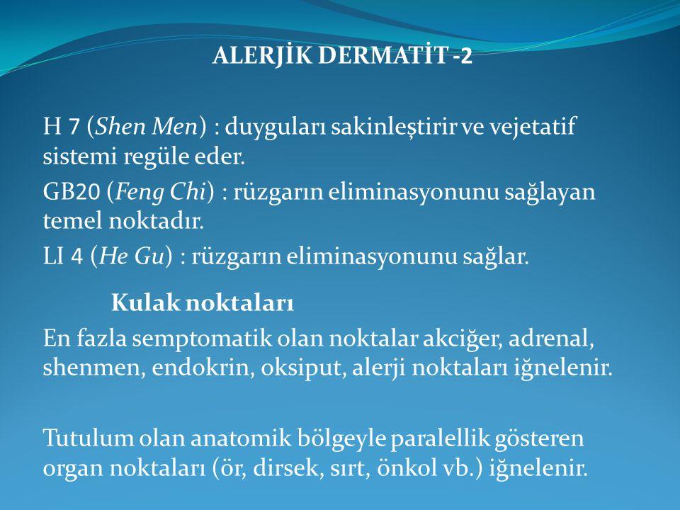 ALERJİK DERMATİT -2 H 7 (Shen Men) : duyguları sakinleştirir ve vejetatif sistemi regüle eder. GB20 (Feng Chi) : rüzgarın eliminasyonunu sağlayan teme