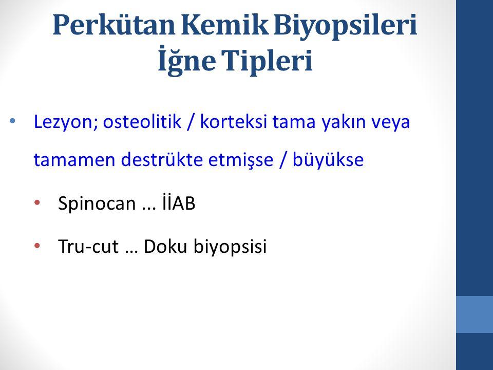 Lezyon; osteolitik / korteksi tama yakın veya tamamen destrükte etmişse / büyükse Spinocan... İİAB Tru-cut … Doku biyopsisi