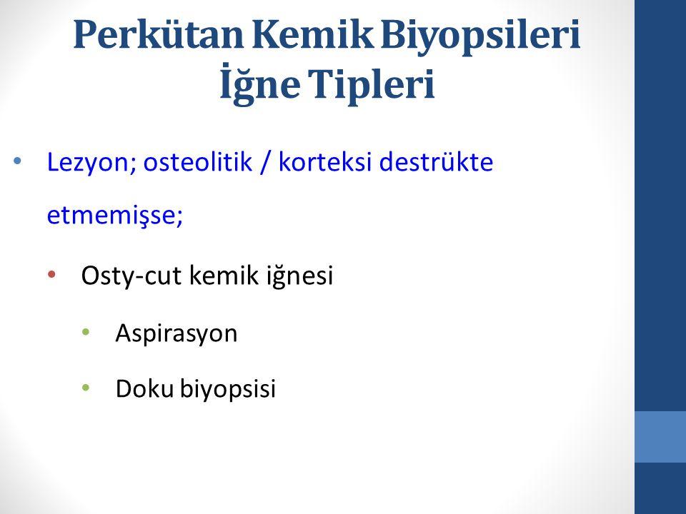 Lezyon; osteolitik / korteksi destrükte etmemişse; Osty-cut kemik iğnesi Aspirasyon Doku biyopsisi