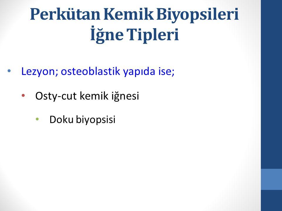 Lezyon; osteoblastik yapıda ise; Osty-cut kemik iğnesi Doku biyopsisi