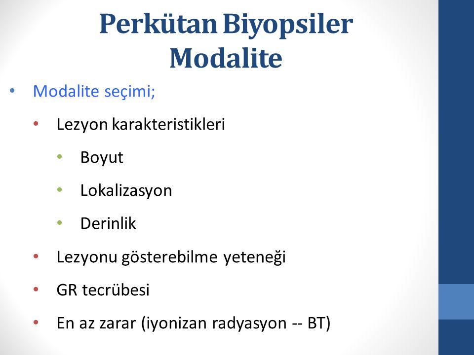 Perkütan Biyopsiler Modalite Modalite seçimi; Lezyon karakteristikleri Boyut Lokalizasyon Derinlik Lezyonu gösterebilme yeteneği GR tecrübesi En az zarar (iyonizan radyasyon -- BT)