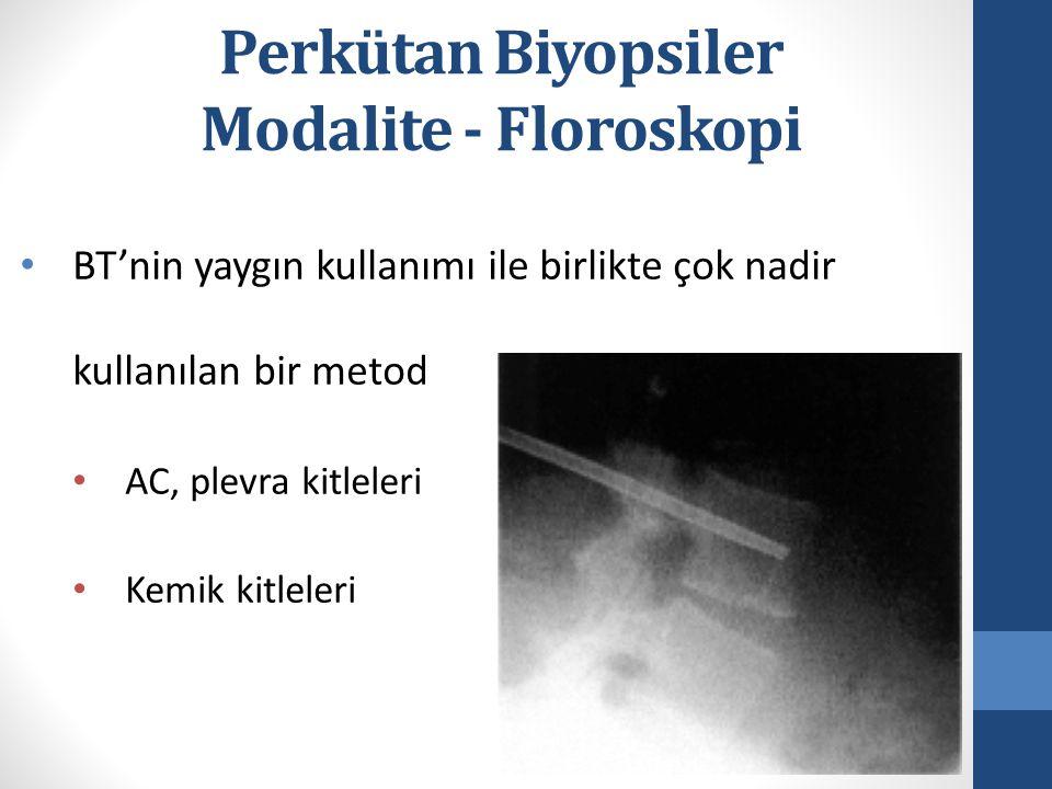 Perkütan Biyopsiler Modalite - Floroskopi BT'nin yaygın kullanımı ile birlikte çok nadir kullanılan bir metod AC, plevra kitleleri Kemik kitleleri