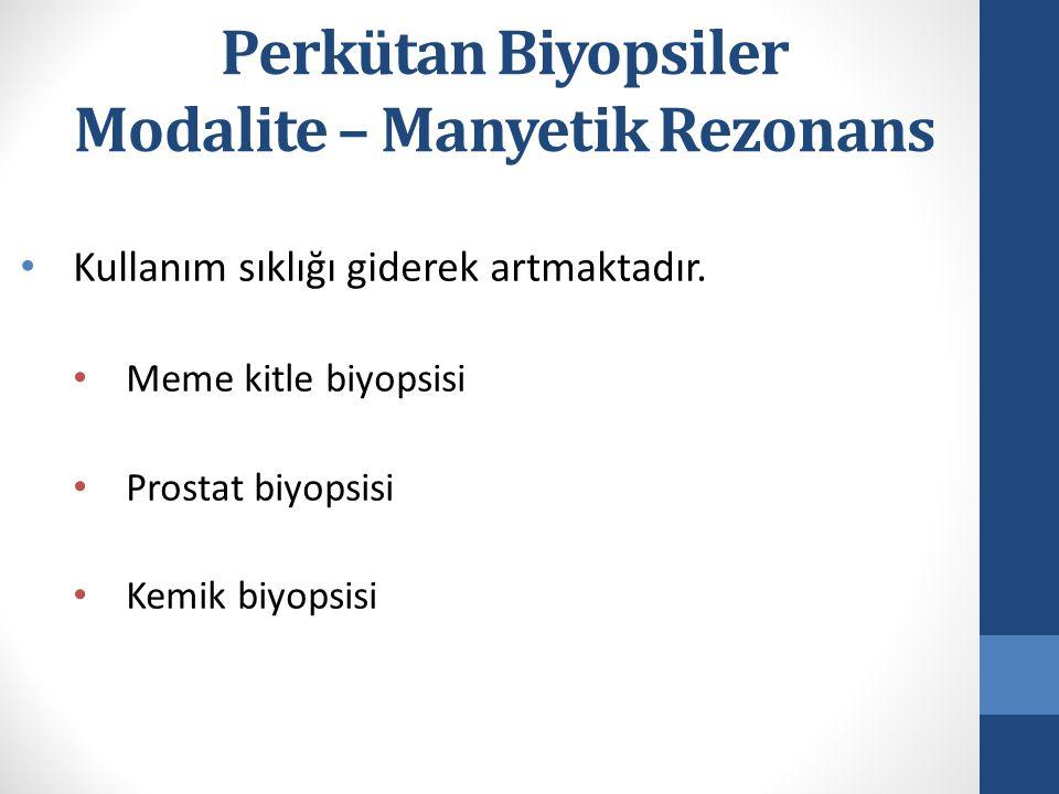 Perkütan Biyopsiler Modalite – Manyetik Rezonans Kullanım sıklığı giderek artmaktadır. Meme kitle biyopsisi Prostat biyopsisi Kemik biyopsisi