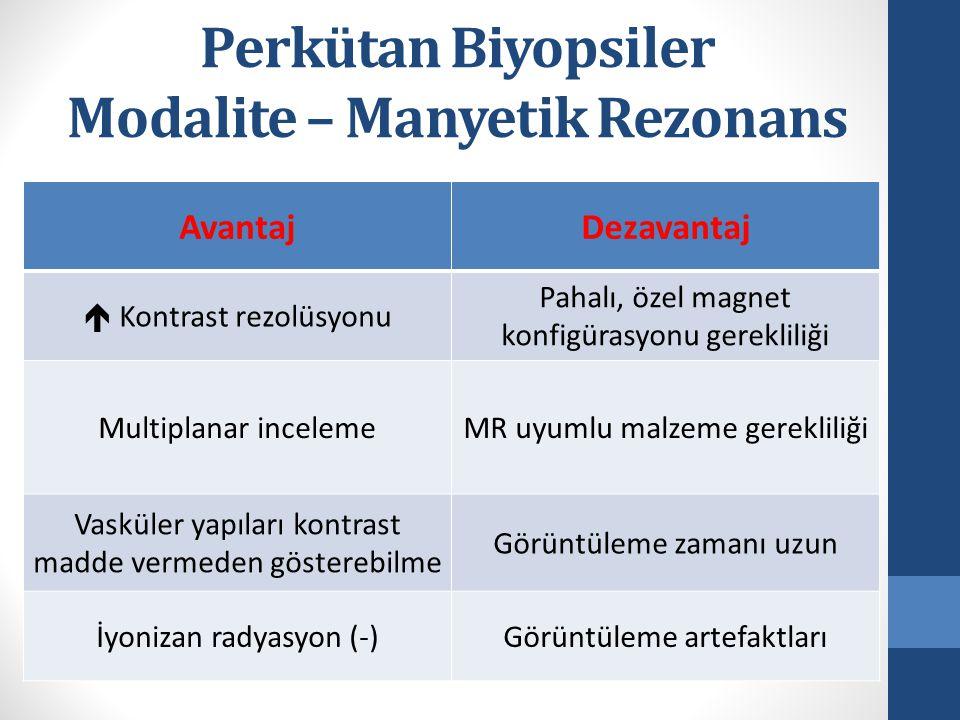Perkütan Biyopsiler Modalite – Manyetik Rezonans AvantajDezavantaj  Kontrast rezolüsyonu Pahalı, özel magnet konfigürasyonu gerekliliği Multiplanar i