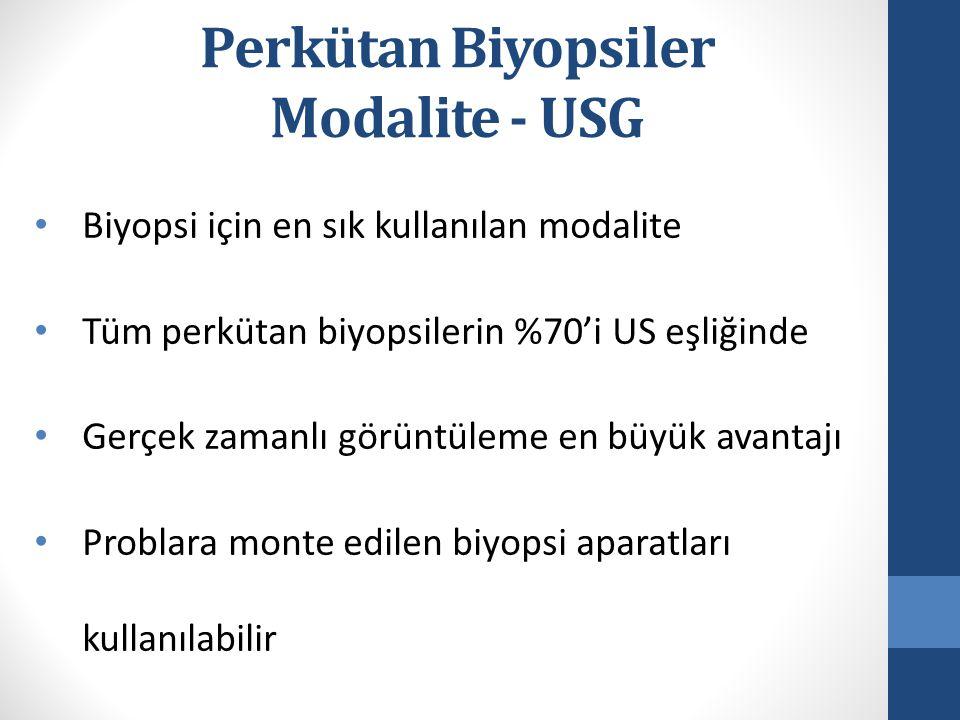 Perkütan Biyopsiler Modalite - USG Biyopsi için en sık kullanılan modalite Tüm perkütan biyopsilerin %70'i US eşliğinde Gerçek zamanlı görüntüleme en