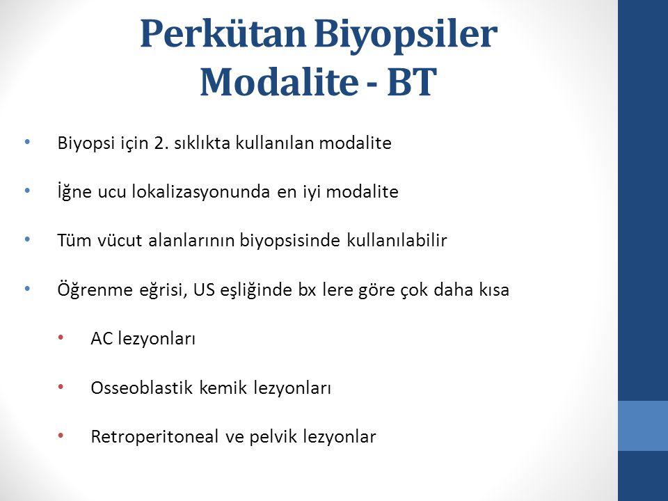 Perkütan Biyopsiler Modalite - BT Biyopsi için 2. sıklıkta kullanılan modalite İğne ucu lokalizasyonunda en iyi modalite Tüm vücut alanlarının biyopsi