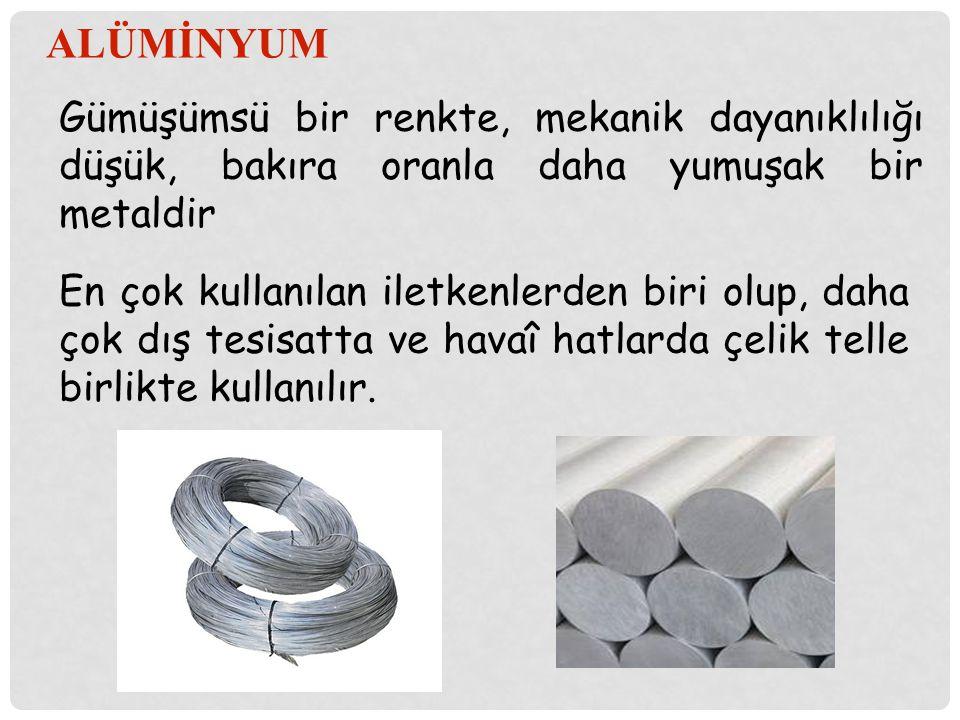 ALÜMİNYUM Gümüşümsü bir renkte, mekanik dayanıklılığı düşük, bakıra oranla daha yumuşak bir metaldir En çok kullanılan iletkenlerden biri olup, daha ç