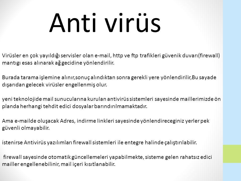 Virüsler en çok yayıldığı servisler olan e-mail, http ve ftp trafikleri güvenik duvarı(firewall) mantıgı esas alınarak ağ gecidine yönlendirilir. Bura