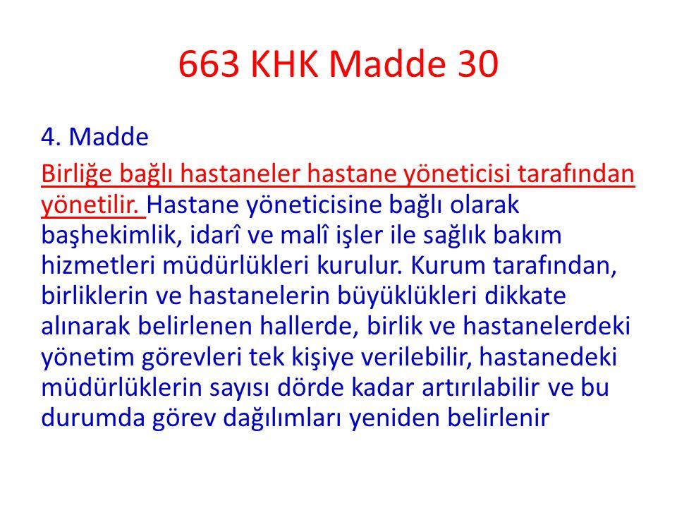 663 KHK Madde 30 4. Madde Birliğe bağlı hastaneler hastane yöneticisi tarafından yönetilir. Hastane yöneticisine bağlı olarak başhekimlik, idarî ve ma