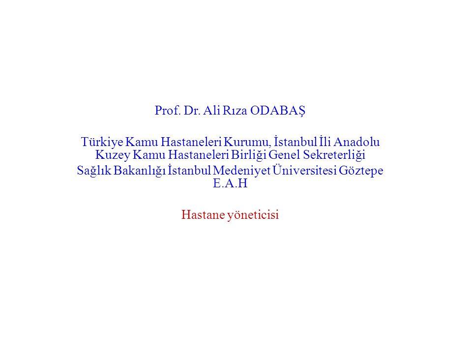 Prof. Dr. Ali Rıza ODABAŞ Türkiye Kamu Hastaneleri Kurumu, İstanbul İli Anadolu Kuzey Kamu Hastaneleri Birliği Genel Sekreterliği Sağlık Bakanlığı İst
