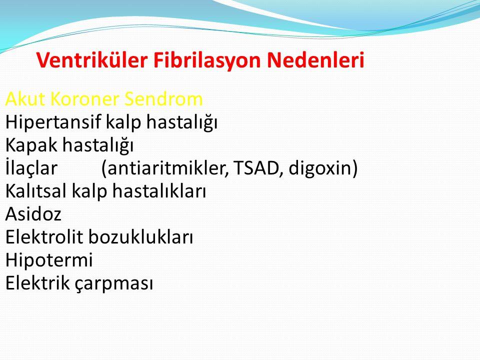 Ventriküler Fibrilasyon Nedenleri Akut Koroner Sendrom Hipertansif kalp hastalığı Kapak hastalığı İlaçlar (antiaritmikler, TSAD, digoxin) Kalıtsal kalp hastalıkları Asidoz Elektrolit bozuklukları Hipotermi Elektrik çarpması