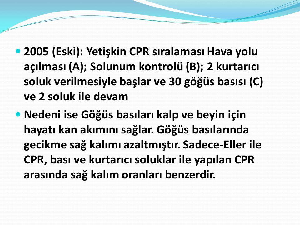 2005 (Eski): Yetişkin CPR sıralaması Hava yolu açılması (A); Solunum kontrolü (B); 2 kurtarıcı soluk verilmesiyle başlar ve 30 göğüs basısı (C) ve 2 soluk ile devam Nedeni ise Göğüs basıları kalp ve beyin için hayatı kan akımını sağlar.