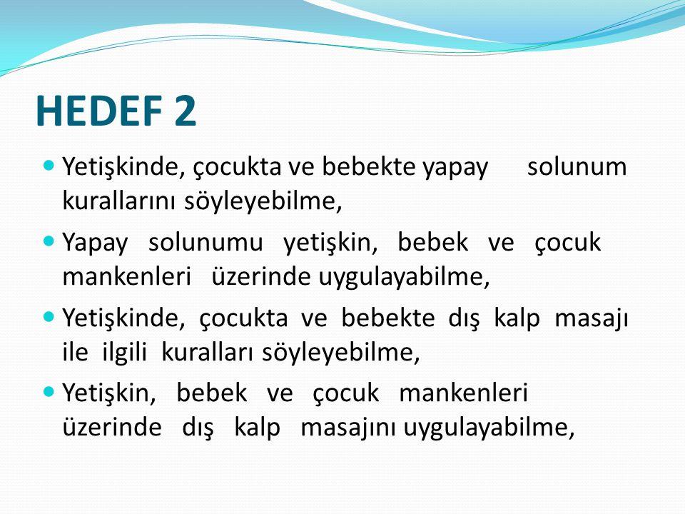 HEDEF 2 Yetişkinde, çocukta ve bebekte yapay solunum kurallarını söyleyebilme, Yapay solunumu yetişkin, bebek ve çocuk mankenleri üzerinde uygulayabil