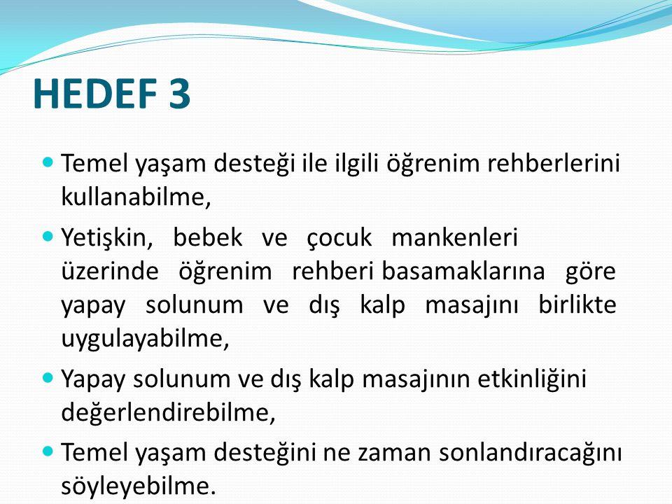 HEDEF 3 Temel yaşam desteği ile ilgili öğrenim rehberlerini kullanabilme, Yetişkin, bebek ve çocuk mankenleri üzerinde öğrenim rehberi basamaklarına g
