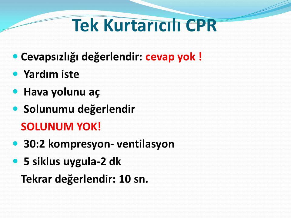 Tek Kurtarıcılı CPR Cevapsızlığı değerlendir: cevap yok ! Yardım iste Hava yolunu aç Solunumu değerlendir SOLUNUM YOK! 30:2 kompresyon- ventilasyon 5
