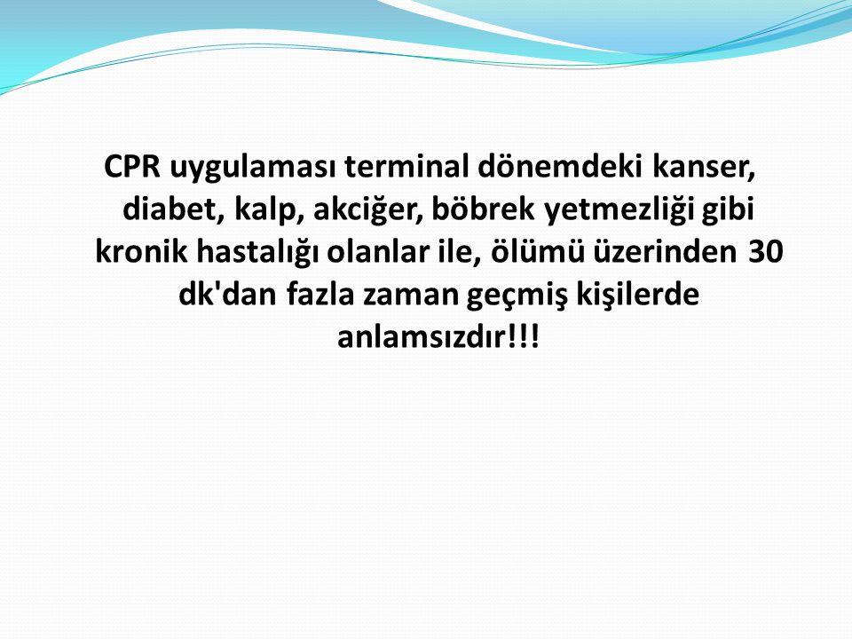 CPR uygulaması terminal dönemdeki kanser, diabet, kalp, akciğer, böbrek yetmezliği gibi kronik hastalığı olanlar ile, ölümü üzerinden 30 dk'dan fazla
