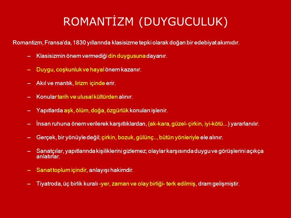 ROMANTİZM (DUYGUCULUK) Romantizm, Fransa'da, 1830 yıllarında klasisizme tepki olarak doğan bir edebiyat akımıdır. –Klasisizmin önem vermediği din duyg