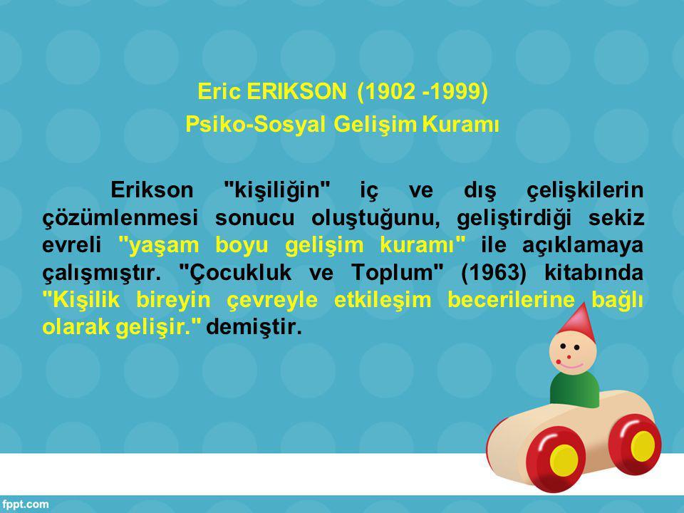 Erikson un Erken Çocukluk Gelişim Evreleri Erikson nun psikososyal gelişim kuramının ilk 4 evresi çocukluk döneminin dinamiklerini açıklamaya yöneliktir.