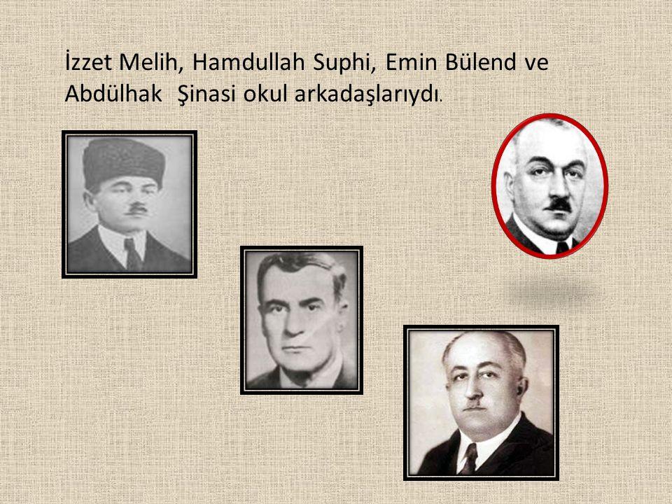 İzzet Melih, Hamdullah Suphi, Emin Bülend ve Abdülhak Şinasi okul arkadaşlarıydı.