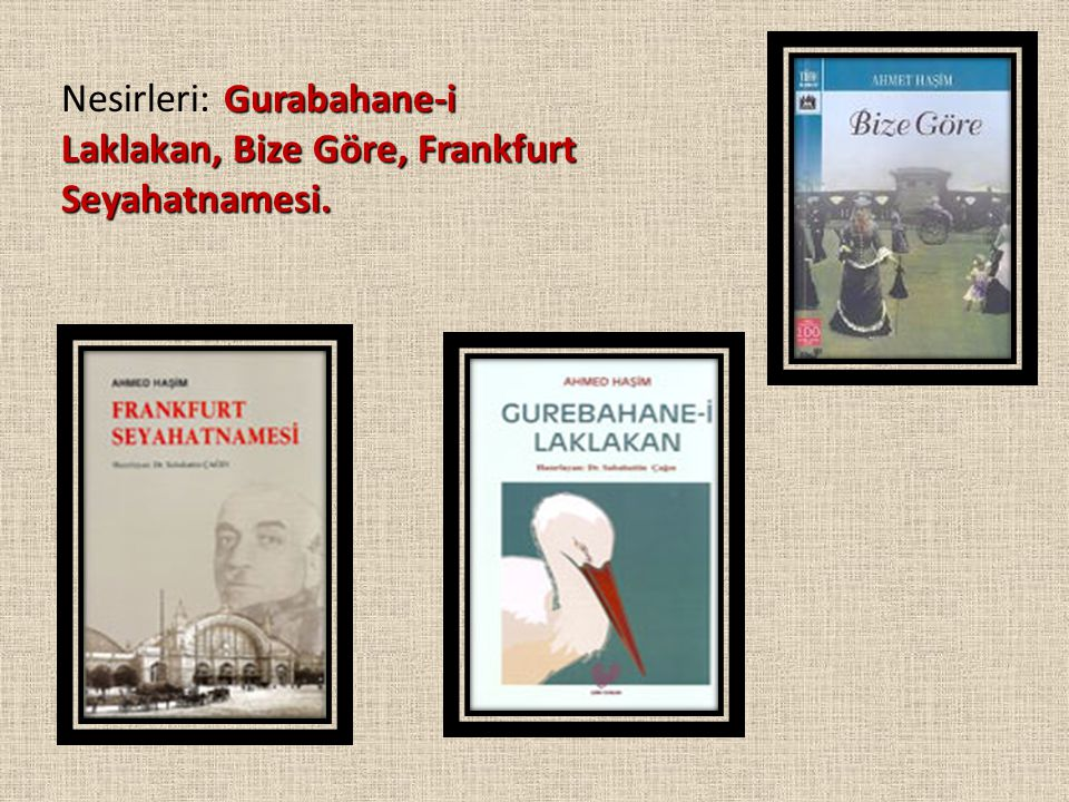 Gurabahane-i Laklakan, Bize Göre, Frankfurt Seyahatnamesi. Nesirleri: Gurabahane-i Laklakan, Bize Göre, Frankfurt Seyahatnamesi.