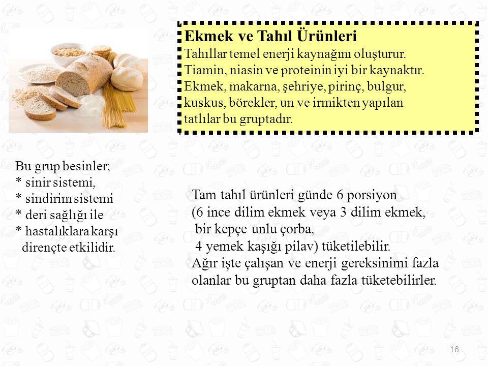Tam tahıl ürünleri günde 6 porsiyon (6 ince dilim ekmek veya 3 dilim ekmek, bir kepçe unlu çorba, 4 yemek kaşığı pilav) tüketilebilir.