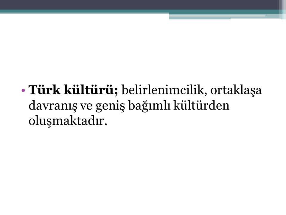 Türk kültürü; belirlenimcilik, ortaklaşa davranış ve geniş bağımlı kültürden oluşmaktadır.