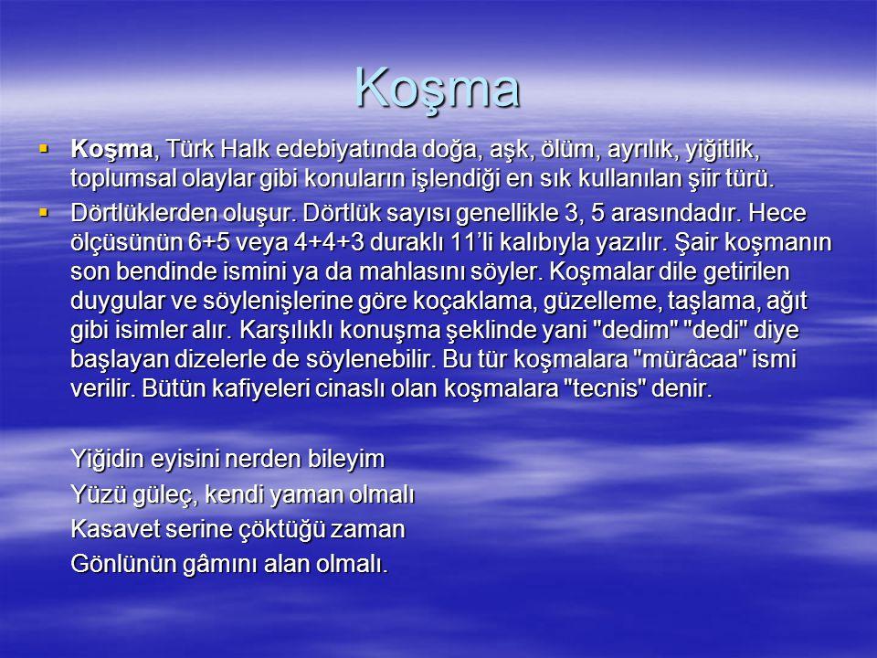 Koşma  Koşma, Türk Halk edebiyatında doğa, aşk, ölüm, ayrılık, yiğitlik, toplumsal olaylar gibi konuların işlendiği en sık kullanılan şiir türü.  Dö