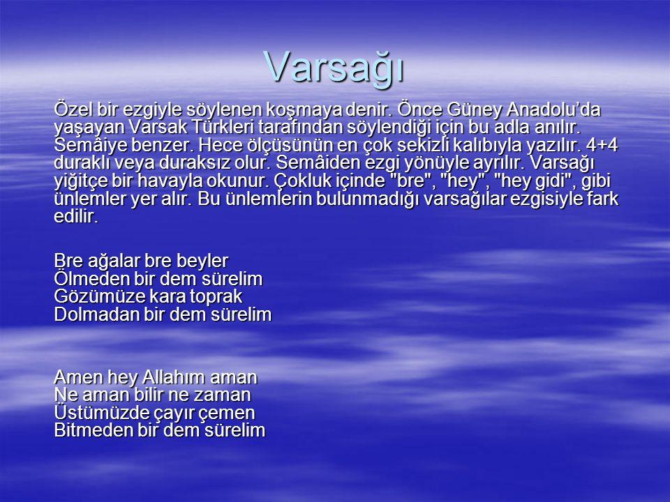 Varsağı Özel bir ezgiyle söylenen koşmaya denir. Önce Güney Anadolu'da yaşayan Varsak Türkleri tarafından söylendiği için bu adla anılır. Semâiye benz