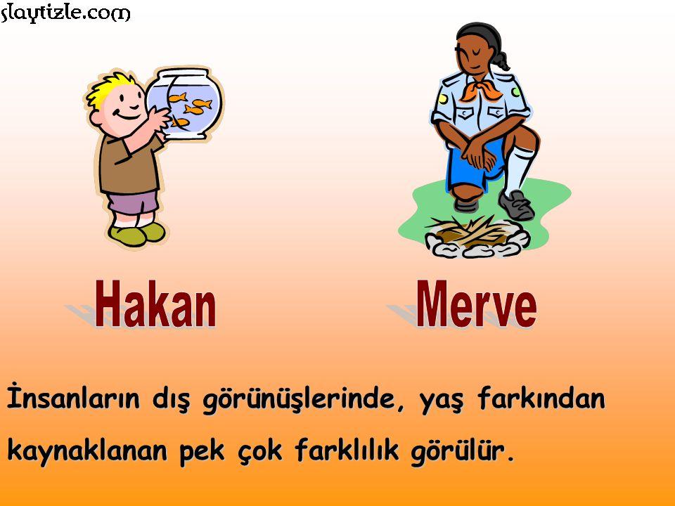 Hakan ile Merve'nin yaşları birbirinden farklıdır. Merve, Hakan'ın ablası yaşındadır.