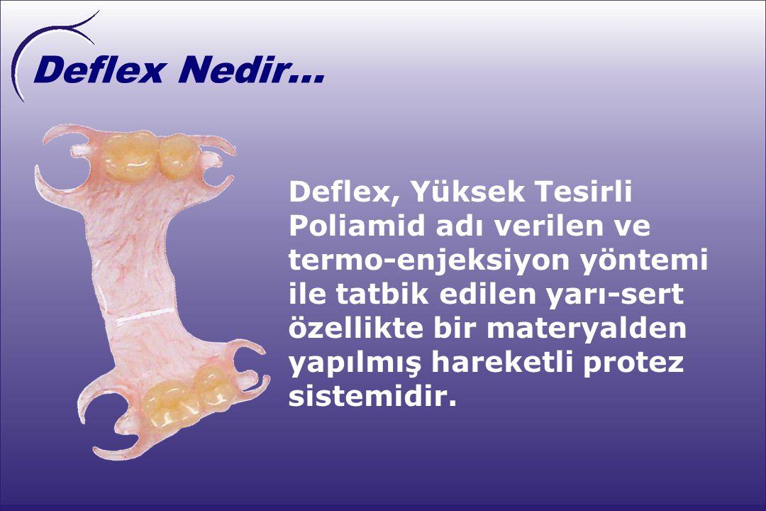  Estetik  Konforlu  Hafif  Dirençli  Hijyenik  Biyouyumlu  Fonksiyonel Deflex Protez