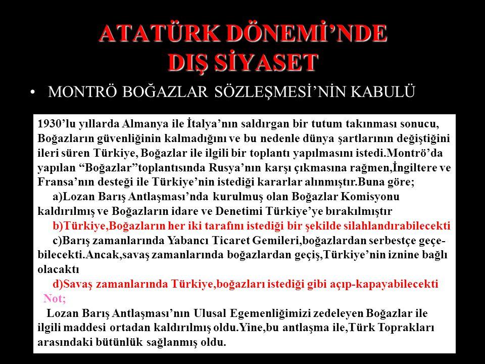 ATATÜRK DÖNEMİ'NDE DIŞ SİYASET BALKAN ATLANTI'NIN KURULMASI 1930'lu yıllarda Almanya ile İtalya'nın aşırı bir biçimde silahlanmaya başlaması,özellikle Balkanlarda bulunan dev- letleri güvenlik açısından huzursuz etmeye başlamıştı.Ve bu doğrultuda 09 Şubat 1934 yılında,Türkiye,Yunanistan, Yugoslavya ve Romanya Devletleri,aralarında birleşerek Balkan Paktı'nı kurdular.Bu paktın amacı,bu pakta üye olan devletlerin sınırlarının güvenlik altında bulunmasını sağlamaktı