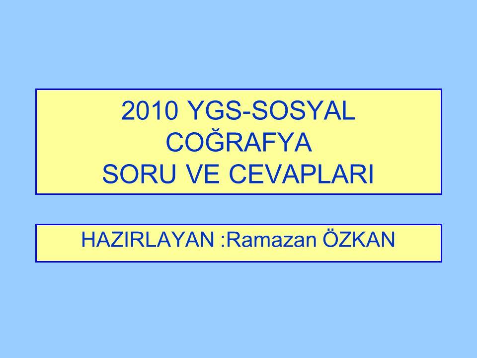 2010 YGS-SOSYAL COĞRAFYA SORU VE CEVAPLARI HAZIRLAYAN :Ramazan ÖZKAN