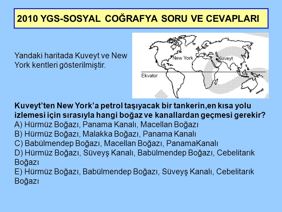 2010 YGS-SOSYAL COĞRAFYA SORU VE CEVAPLARI Yandaki haritada Kuveyt ve New York kentleri gösterilmiştir.