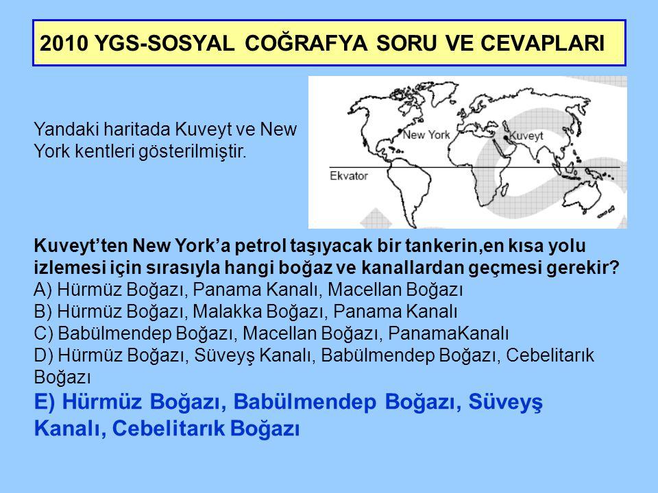 2010 YGS-SOSYAL COĞRAFYA SORU VE CEVAPLARI Yandaki haritada Kuveyt ve New York kentleri gösterilmiştir. Kuveyt'ten New York'a petrol taşıyacak bir tan
