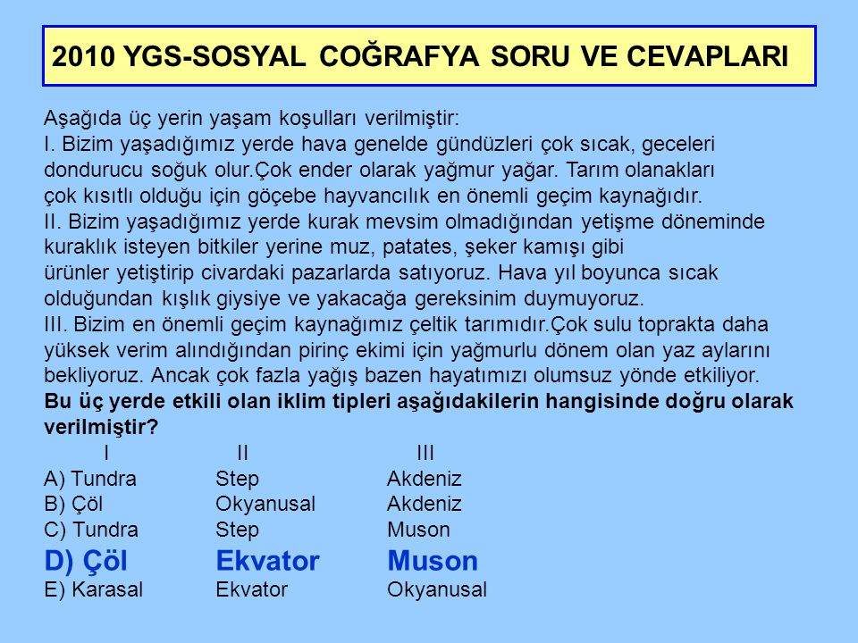 2010 YGS-SOSYAL COĞRAFYA SORU VE CEVAPLARI Yandaki haritada, Türkiye'de yıllık ortalama güneşlenme süresinin 2000 saatten az ve 3000 saatten fazla olduğu yerler taramalarla gösterilmiştir.