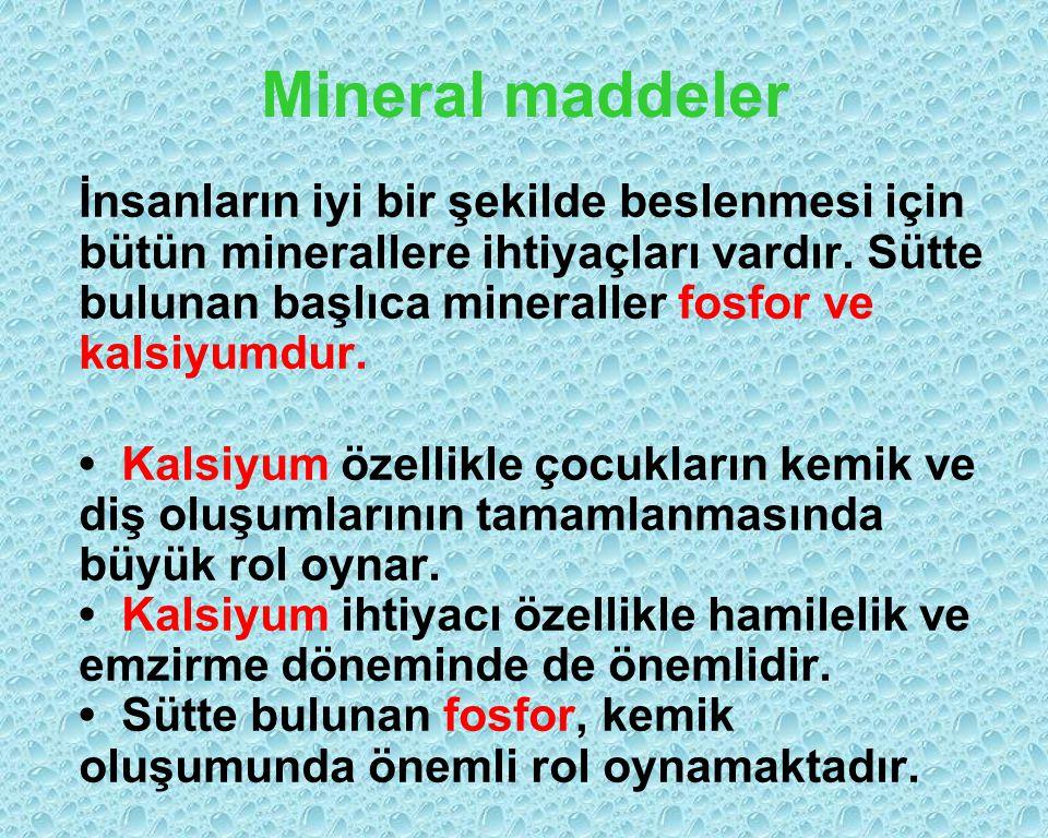 Mineral maddeler İnsanların iyi bir şekilde beslenmesi için bütün minerallere ihtiyaçları vardır. Sütte bulunan başlıca mineraller fosfor ve kalsiyumd