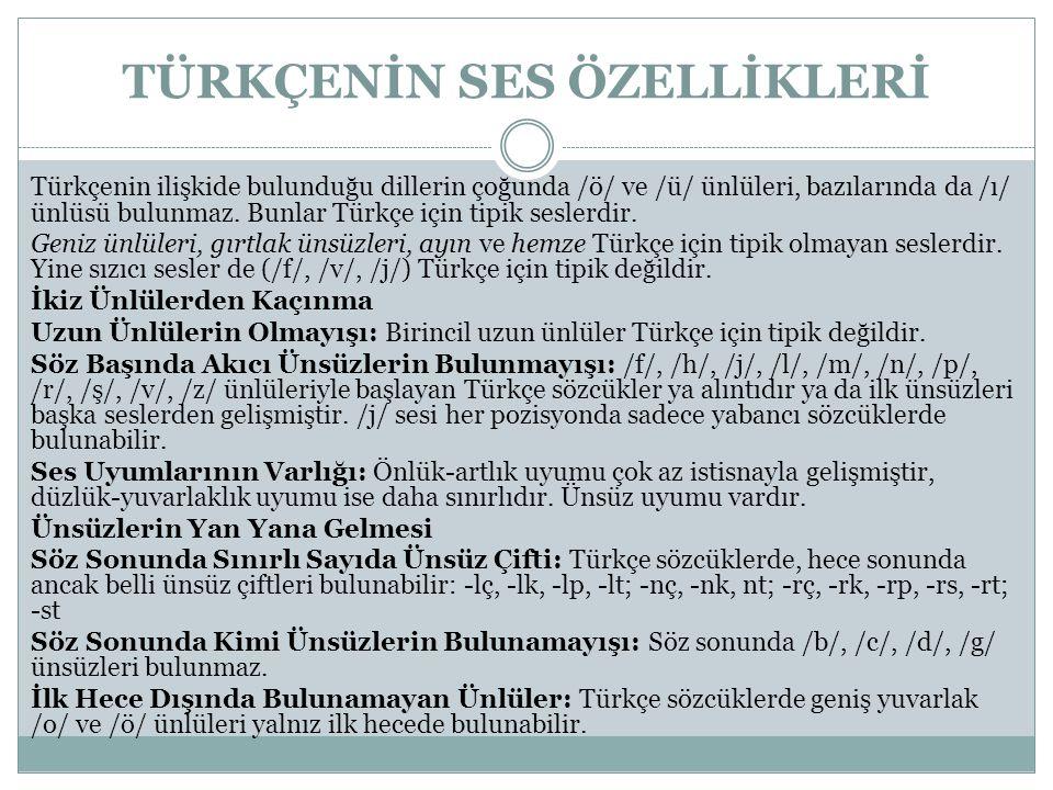 TÜRKÇENİN SES ÖZELLİKLERİ Türkçenin ilişkide bulunduğu dillerin çoğunda /ö/ ve /ü/ ünlüleri, bazılarında da /ı/ ünlüsü bulunmaz. Bunlar Türkçe için ti
