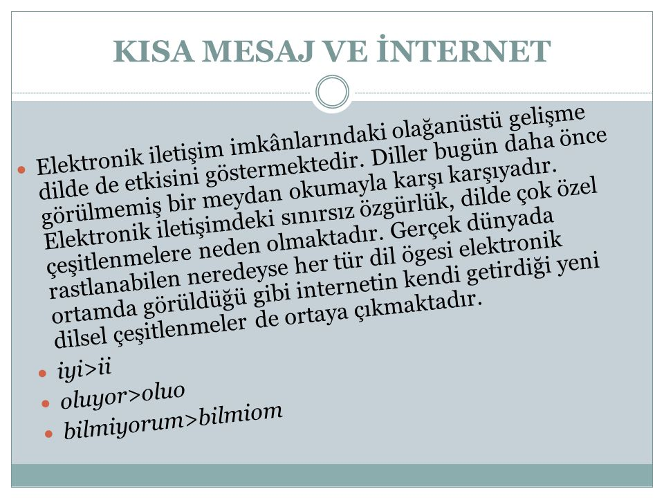 KISA MESAJ VE İNTERNET Elektronik iletişim imkânlarındaki olağanüstü gelişme dilde de etkisini göstermektedir. Diller bugün daha önce görülmemiş bir m