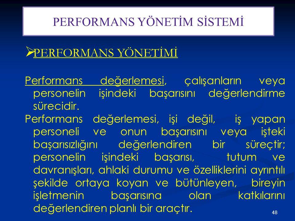 48 PERFORMANS YÖNETİM SİSTEMİ  PERFORMANS YÖNETİMİ Performans değerlemesi, çalışanların veya personelin işindeki başarısını değerlendirme sürecidir.