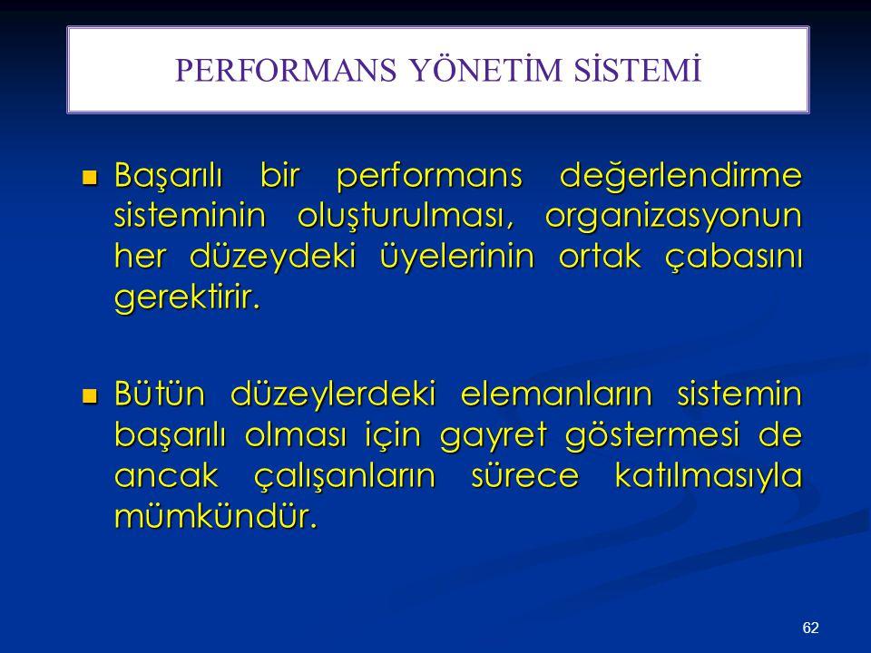 62 Başarılı bir performans değerlendirme sisteminin oluşturulması, organizasyonun her düzeydeki üyelerinin ortak çabasını gerektirir. Başarılı bir per