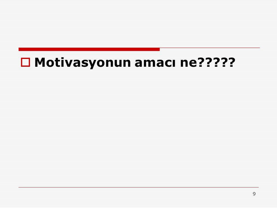  Motivasyonun amacı ne????? 9