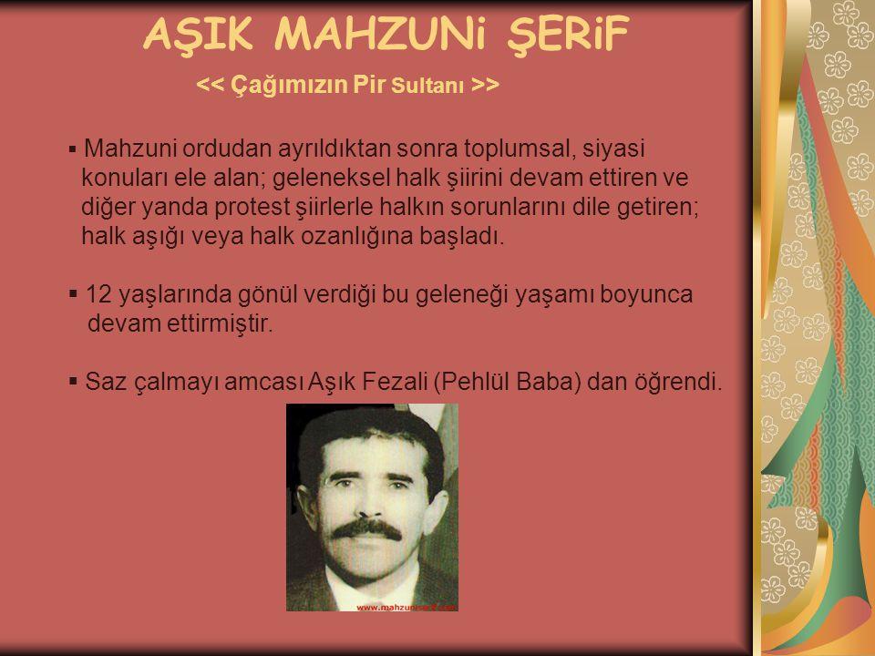 AŞIK MAHZUNi ŞERiF >  Mahzuni ordudan ayrıldıktan sonra toplumsal, siyasi konuları ele alan; geleneksel halk şiirini devam ettiren ve diğer yanda pro