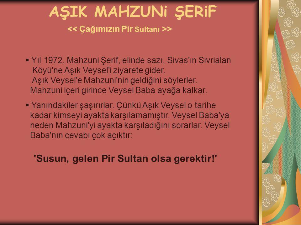 AŞIK MAHZUNi ŞERiF >  Yıl 1972. Mahzuni Şerif, elinde sazı, Sivas'ın Sivrialan Köyü'ne Aşık Veysel'i ziyarete gider. Aşık Veysel'e Mahzuni'nin geldiğ