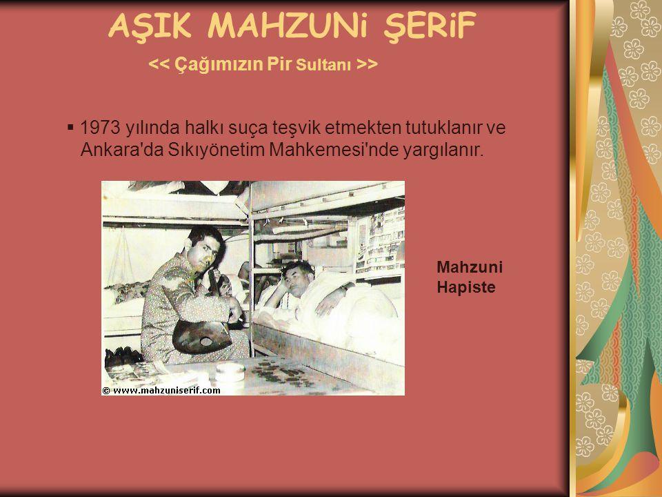 AŞIK MAHZUNi ŞERiF >  1973 yılında halkı suça teşvik etmekten tutuklanır ve Ankara'da Sıkıyönetim Mahkemesi'nde yargılanır. Mahzuni Hapiste