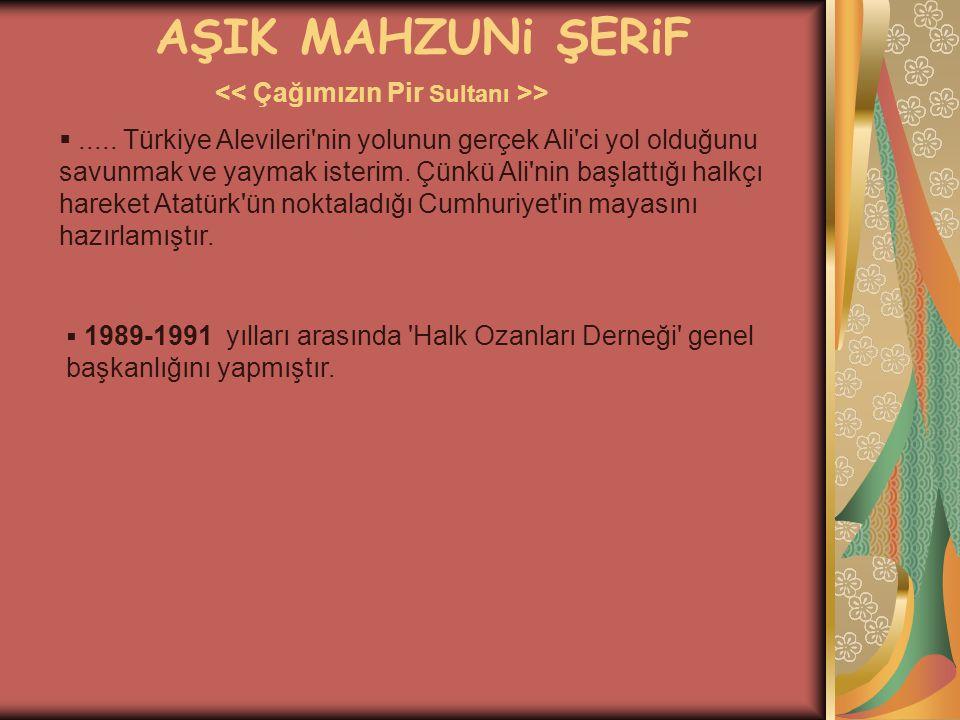 AŞIK MAHZUNi ŞERiF > ..... Türkiye Alevileri'nin yolunun gerçek Ali'ci yol olduğunu savunmak ve yaymak isterim. Çünkü Ali'nin başlattığı halkçı harek